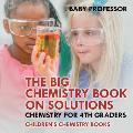 The Big Chemistry Book on Solutions - Chemistry for 4th Graders Children's Chemistry Books