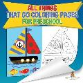 All Things That Go Coloring Pages for Preschool Children's Activities, Crafts & Games Books