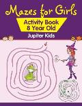 Mazes for Girls: Activity Book 8 Year Old