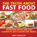 The Truth About Fast Food - Nutrition Books for Kids Children's Diet & Nutrition Books