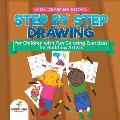 Kids Drawing Books. Step by Step Drawing for Children with Fun Coloring Exercises for Budding Artists. Special Activity Book Designed to Improve Knowl
