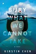 Bury What We Cannot Take