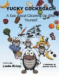 Yucky Cockroach: A Tale about Cleaning Up After Yourself