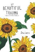 My Beautiful Trauma: Trauma Can Either Make or Break You