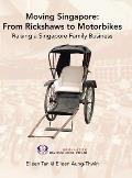 Moving Singapore: from Rickshaws to Motorbikes: Raising Singapore Family Business