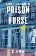 Prison Nurse: Mayhem Murder and Medicine