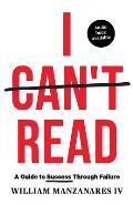 I Can't Read: A Guide to Success Through Failure