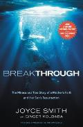 Breakthrough The Miraculous True Story of a Mothers Faith & Her Childs Resurrection