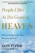 People I Met at the Gates of Heaven Whos Going to Be There Because of You