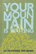 Your Mountain Is Waiting: 60 Devotions for Grads