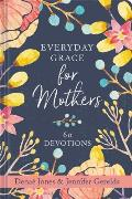 Everyday Grace for Mothers: 60 Devotions