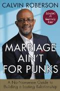 Marriage Ain't for Punks: A No-Nonsense Guide to Building a Lasting Relationship