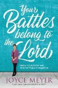 Your Battles Belong to the Lord Know Your Enemy & Be More Than a Conqueror