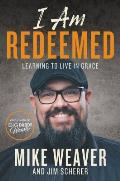 I Am Redeemed Learning to Live in Grace