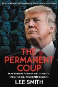 Permanent Coup How Enemies Foreign & Domestic Targeted the American President