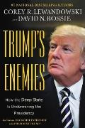 Trumps Enemies How the Deep State Is Undermining President Trump