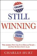 Still Winning Why America Went All in on Donald Trump & Why We Must Do It Again