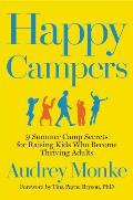 Happy Campers 9 Summer Camp Secrets for Raising Kids Who Become Thriving Adults