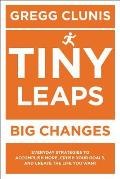 Tiny Leaps Big Changes Everyday Strategies to Accomplish More Crush Your Goals & Create the Life You Want