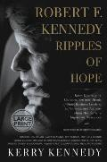 Robert F. Kennedy: Ripples of Hope: Kerry Kennedy in Conversation with Heads of State, Business Leaders, Influencers, and Activists about Her Father's