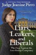 Liars Leakers & Liberals The Case Against the Anti Trump Conspiracy