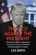 Plot Against the President The True Story of How Congressman Devin Nunes Uncovered the Biggest Political Scandal in US History