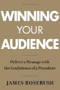Winning Your Audience: Deliver a Message with the Confidence of a President