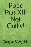 Pope Pius XII: Not Guilty!