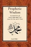 The Prophetic Wisdom: The Seven Phases of Prophet Muhammad's (Swt) Life
