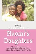 Naomi's Daughters: A Basic Training Guide Designed to Assist Senior Women in Providing Life Transformation Activities and Support to Youn