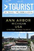Greater Than a Tourist - Ann Arbor Michigan USA: 50 Travel Tips from a Local