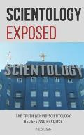 Scientology Exposed: The Truth Behind Scientology Beliefs and Practice