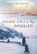 House Calls by Dogsled Six Years in an Arctic Medical Outpost