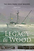 Legacy in Wood The Wahl Family Boat Builders