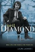 Neil Diamond His Life His Music His Passion