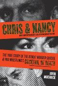 Chris & Nancy The True Story of the Benoit Murder Suicide & Pro Wrestlings Cocktail of Death