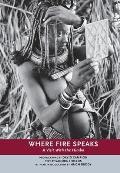 Where Fire Speaks Visit With The Himba - Signed Edition