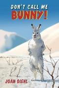 Don't Call Me Bunny!