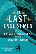 Last Englishmen Love War & the End of Empire