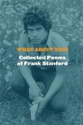 What About This The Collected Poems of Frank Stanford