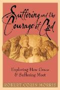 Suffering & the Courage of God Exploring How Grace & Suffering Meet