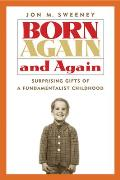 Born Again & Again Surprising Gifts of a Fundamentalist Childhood
