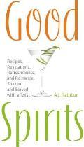Good Spirits Recipes Revelations Refreshments & Romance Shaken & Served with a Twist