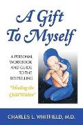 Gift to Myself A Personal Workbook & Guide to Healing the Child Within