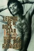 Legend of a Rock Star A Memoir The Last Testament of Dee Dee Ramone