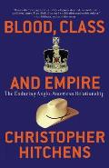 Blood Class & Empire The Enduring Anglo American Relationship