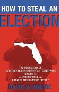 How to Steal an Election: The Inside Story of How George Bush's Brother and Fox Network Miscalled the 2000 Election and Changed the Course of Hi