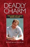 Deadly Charm The Story of a Deaf Serial Killer