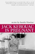 Jack Kerouac Is Pregnant: Stories