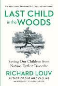 Last Child in the Woods Saving Our Children from Nature Deficit Disorder
